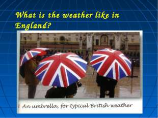 What is the weather like in England?