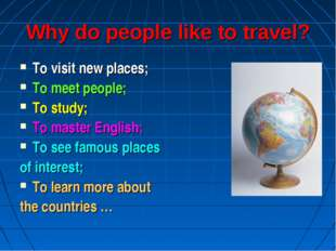 Why do people like to travel? To visit new places; To meet people; To study;