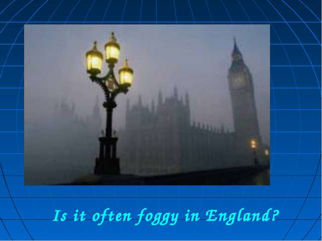 Is it often foggy in England?