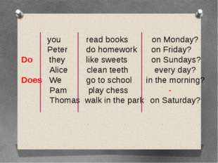 you 	 read books on Monday?	 Peter 	 do homework	 on Friday? Do they	 like s