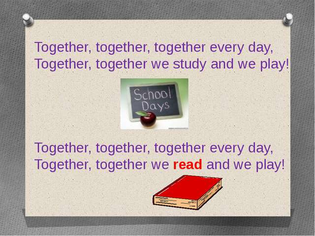 Together, together, together every day, Together, together we study and we pl...