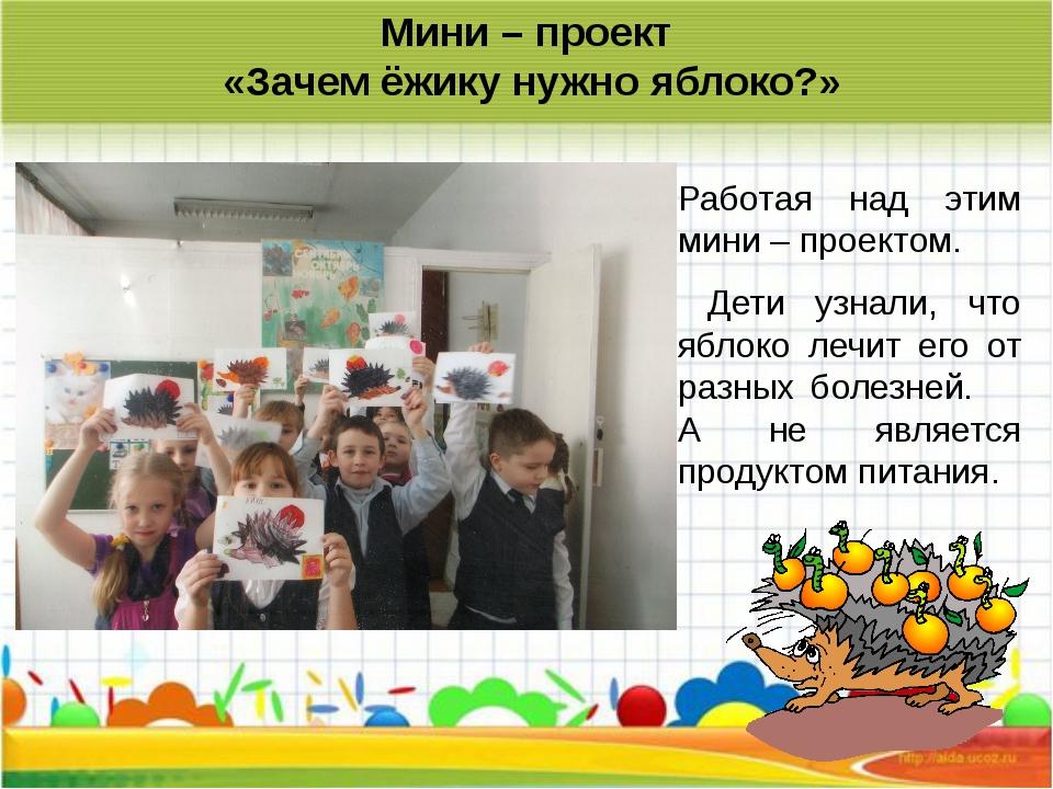 Работая над этим мини – проектом. Дети узнали, что яблоко лечит его от разны...