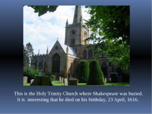 This is the Holy Trinity Church where Shakespeare was buried. It is interest