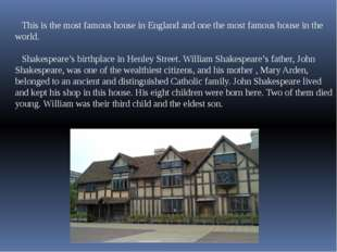 This is the most famous house in England and one the most famous house in the