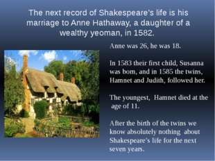The next record of Shakespeare's life is his marriage to Anne Hathaway, a dau