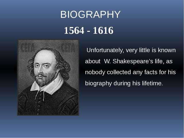 BIOGRAPHY 1564 - 1616 Unfortunately, very little is known about W. Shakespear...