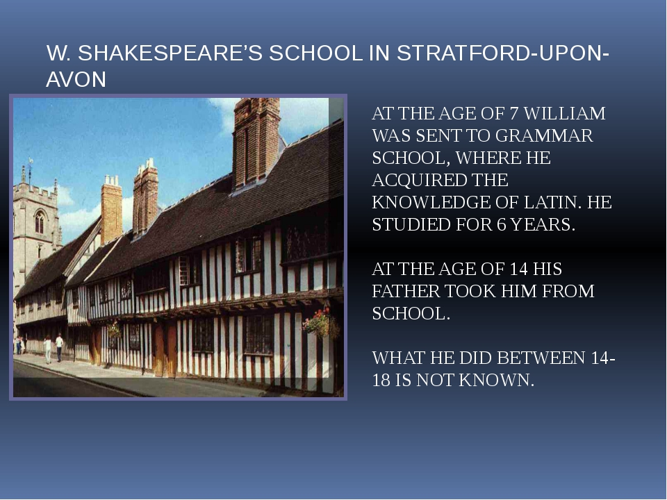 W. SHAKESPEARE'S SCHOOL IN STRATFORD-UPON-AVON AT THE AGE OF 7 WILLIAM WAS SE...