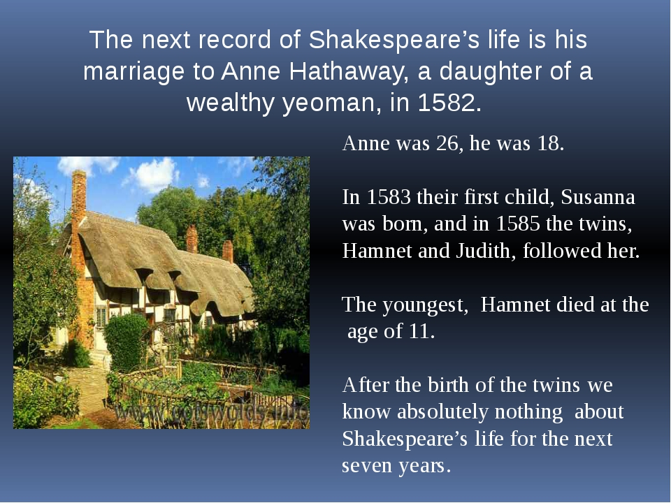 The next record of Shakespeare's life is his marriage to Anne Hathaway, a dau...