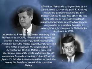 Elected in 1960 as the 35th president of the United States, 43-year-old John