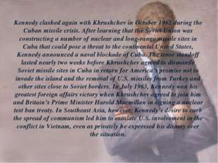 Kennedy clashed again with Khrushchev in October 1962 during the Cuban missil