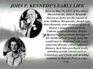 JOHN F. KENNEDY'S EARLY LIFE Born on May 29, 1917, in Brookline, Massachusett