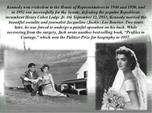 Kennedy won reelection to the House of Representatives in 1948 and 1950, and