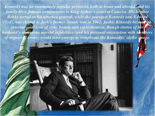 Kennedy was an enormously popular president, both at home and abroad, and his...