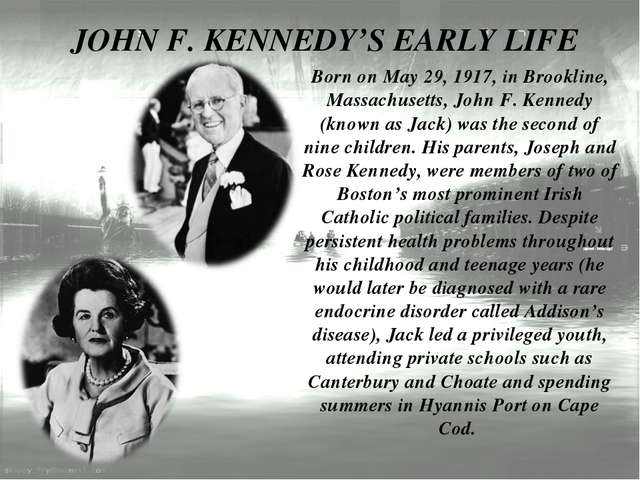 JOHN F. KENNEDY'S EARLY LIFE Born on May 29, 1917, in Brookline, Massachusett...