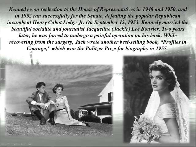 Kennedy won reelection to the House of Representatives in 1948 and 1950, and...