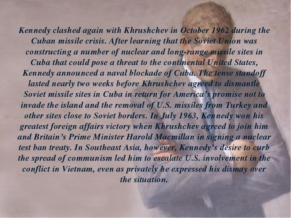 Kennedy clashed again with Khrushchev in October 1962 during the Cuban missil...