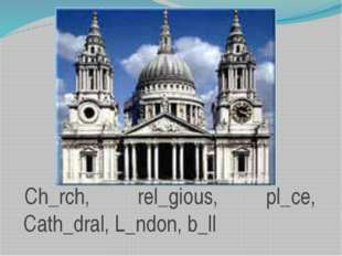 Ch_rch, rel_gious, pl_ce, Cath_dral, L_ndon, b_ll,