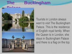 The Buckingham Palace Tourists in London always want to visit The Buckingham