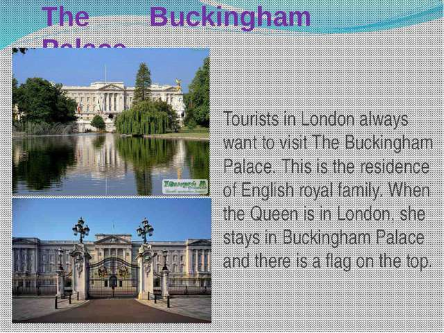 The Buckingham Palace Tourists in London always want to visit The Buckingham...