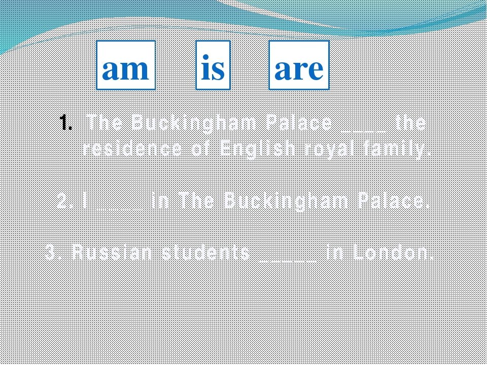 am is are The Buckingham Palace ____ the residence of English royal family. 2...