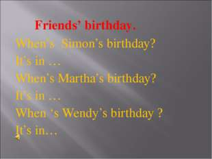 Friends' birthday. When's Simon's birthday? It's in … When's Martha's birthd