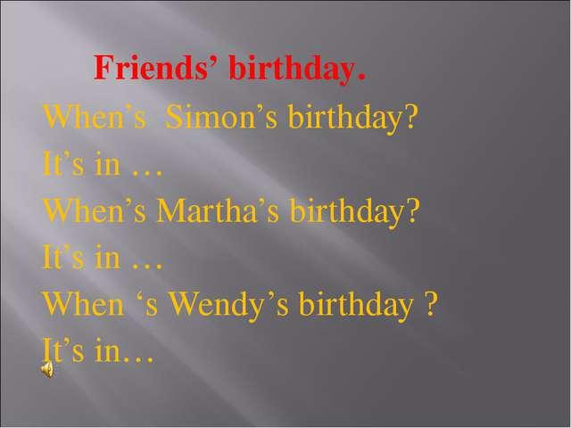 Friends' birthday. When's Simon's birthday? It's in … When's Martha's birthd...