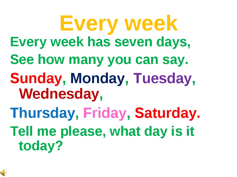 Every week Every week has seven days, See how many you can say. Sunday, Monda...