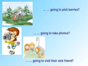 … … going to take photos? … … going to pick berries? … … going to visit their