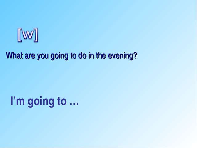 I'm going to … What are you going to do in the evening?