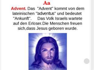 """Аа Advent. Das """"Advent'' kommt von dem lateinischen ''adventus'' und bedeutet"""