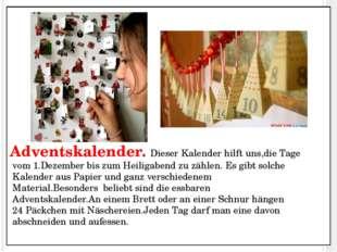 Adventskalender. Dieser Kalender hilft uns,die Tage vom 1.Dezember bis zum He
