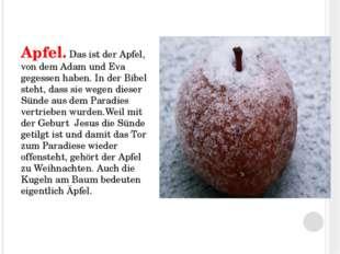 Apfel. Das ist der Apfel, von dem Adam und Eva gegessen haben. In der Bibel s