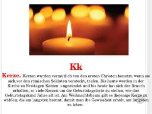 Kk Kerze. Kerzen wurden vermutlich von den ersten Christen benutzt, wenn sie