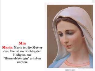 """Mm Maria. Maria ist die Mutter Jesu.Sie ist zur wichtigsten Heiligen, zur """"Hi"""
