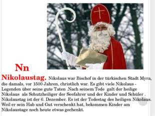 Nn Nikolaustag. Nikolaus war Bischof in der türkischen Stadt Myra, die damal