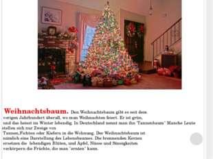 Weihnachtsbaum. Den Weihnachtsbaum gibt es seit dem vorigen Jahrhundert über