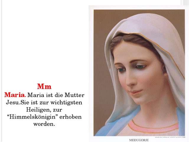 """Mm Maria. Maria ist die Mutter Jesu.Sie ist zur wichtigsten Heiligen, zur """"Hi..."""
