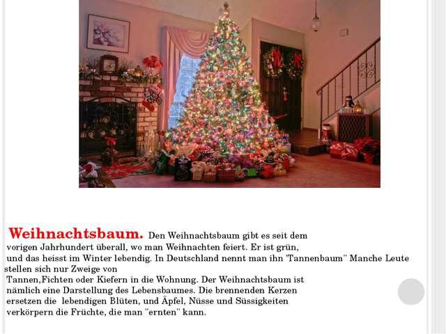 Weihnachtsbaum. Den Weihnachtsbaum gibt es seit dem vorigen Jahrhundert über...