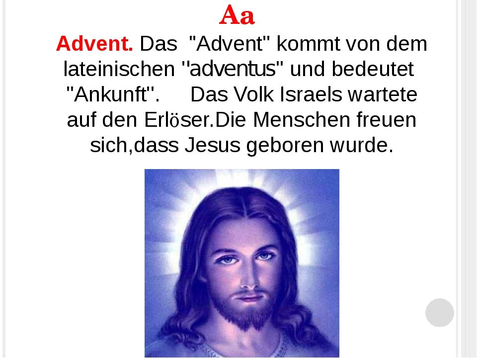"""Аа Advent. Das """"Advent'' kommt von dem lateinischen ''adventus'' und bedeutet..."""