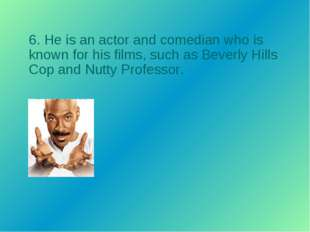 6. He is an actor and comedian who is known for his films, such as Beverly Hi