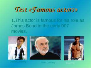 1.This actor is famous for his role as James Bond in the early 007 movies. Da