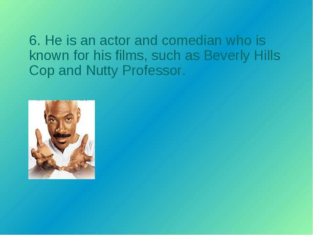 6. He is an actor and comedian who is known for his films, such as Beverly Hi...