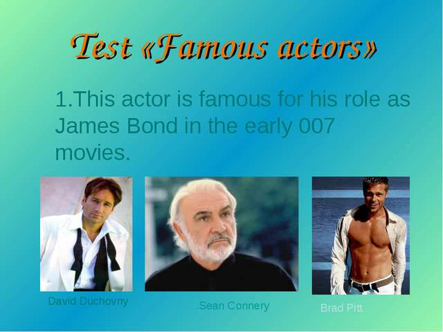 1.This actor is famous for his role as James Bond in the early 007 movies. Da...