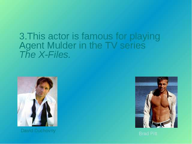 3.This actor is famous for playing Agent Mulder in the TV series The X-Files....