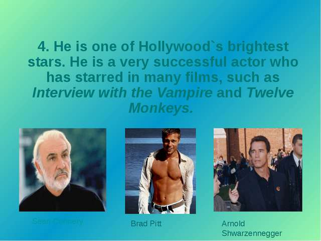 4. He is one of Hollywood`s brightest stars. He is a very successful actor wh...