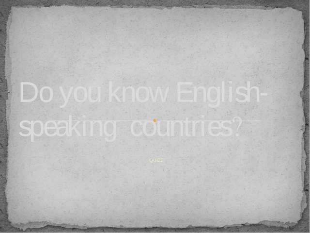 QUEZ Do you know English-speaking countries?