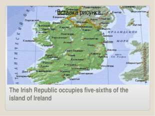The Irish Republic occupies five-sixths of the island of Ireland Total area: