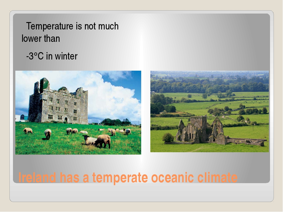 Ireland has a temperate oceanic climate Temperature is not much lower than -3...