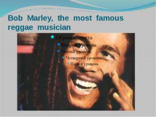 Bob Marley, the most famous reggae musician