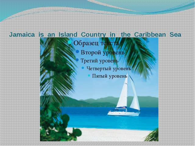 Jamaica is an Island Country in the Caribbean Sea